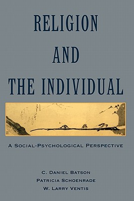 Religion and the Individual By Batson, C. Daniel/ Schoenrade, Patricia/ Ventis, W. Larry