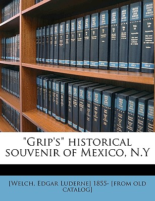 'Grip's' Historical Souvenir of Mexico, N.y Volume 1 by Welch, Edgar Luderne [Paperback]