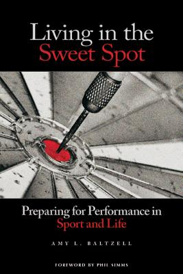 Living in the Sweet Spot By Baltzell, Amy